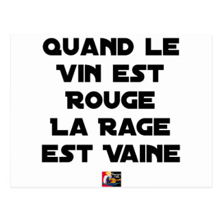 WHEN THE WINE IS RED, THE RAGE IS VAIN POSTCARD