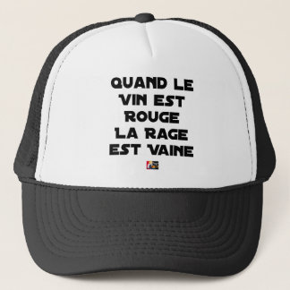 WHEN THE WINE IS RED, THE RAGE IS VAIN TRUCKER HAT