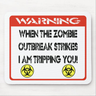 When the zombie outbreak strikes I am tripping you Mouse Pad
