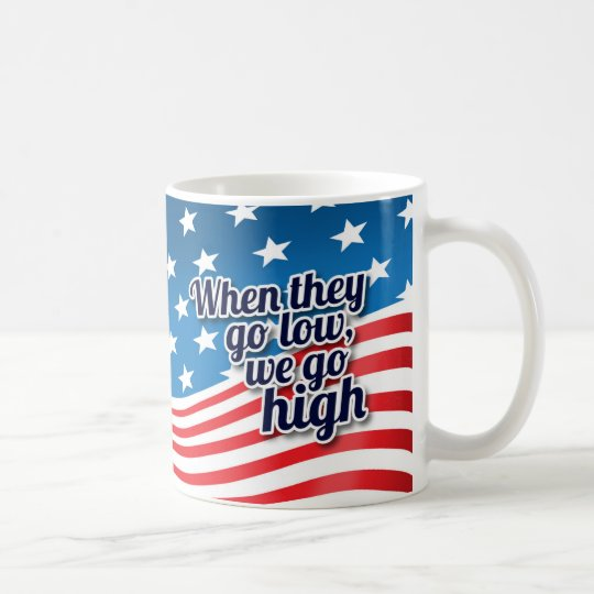 When They Go Low We Go High Election Coffee Mug