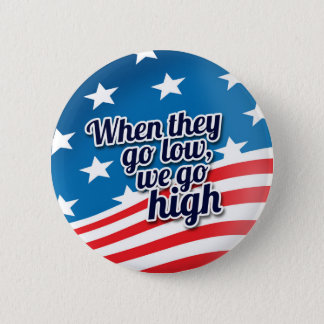 When They Go Low We Go High Election Vote 2 Inch Round Button