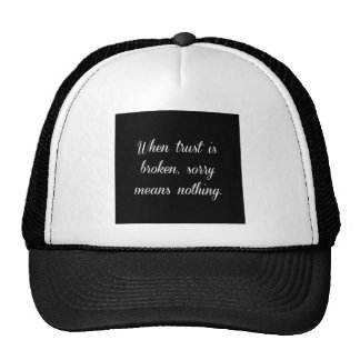 WHEN TRUST IS BROKEN SORRY MEANS NOTHING SAD QUOTE TRUCKER HAT
