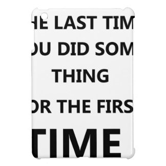 when was the last time you did some thing for the case for the iPad mini
