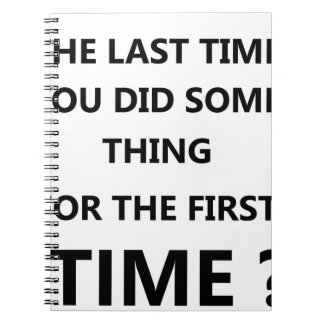 when was the last time you did some thing for the notebook