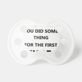 when was the last time you did some thing for the pacifier