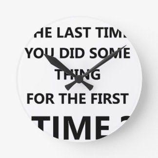 when was the last time you did some thing for the round clock
