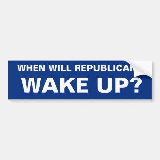 WHEN WILL REPUBLICANS WAKE UP? BUMPER STICKER