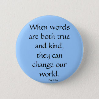 When words are both true and kind... 2 inch round button