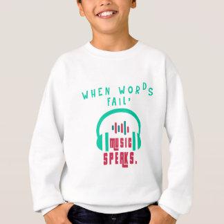 When Words Fail Music Speaks Sweatshirt