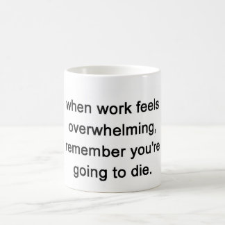when work feels overwhelming, remember coffee mug