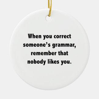 When You Correct Someone's Grammar Round Ceramic Ornament