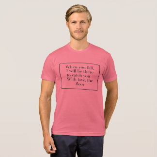 When you fall, I will be there to catch you - With T-Shirt