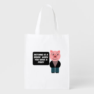 When you have a piggy reusable grocery bag