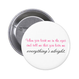 When you look me in the eyes. 2 inch round button