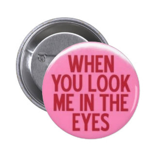 When You Look Me In The Eyes 2 Inch Round Button