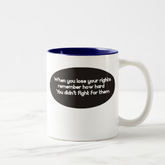 When you lose your rights remember Two-Tone coffee mug