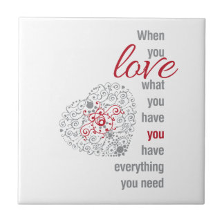 When You Love What You Have - Inspirational Quote Tile