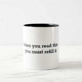 when you read it you must refill it. Two-Tone coffee mug