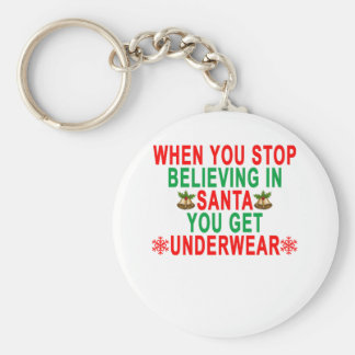 WHEN YOU STOP BELIEVING IN SANTA YOU GET UNDERWEAR KEYCHAIN