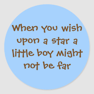 When you wish upon a star a little boy might no... classic round sticker
