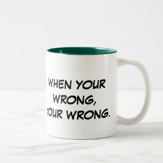 When Your Wrong, Your Wrong. Two-Tone Coffee Mug