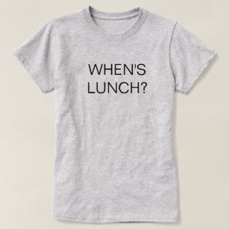 When's Lunch Shirt
