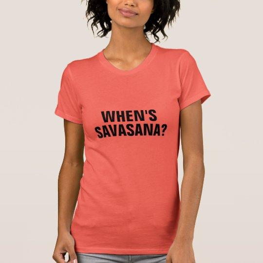 WHEN'S SAVASANA? T-Shirt