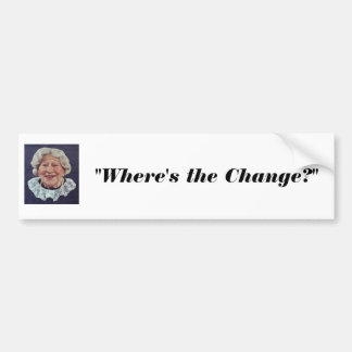 "where's the beef lady, ""Where's the Change?"" Bumper Sticker"