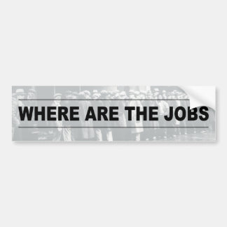 Where Are The Jobs? Bumper Sticker