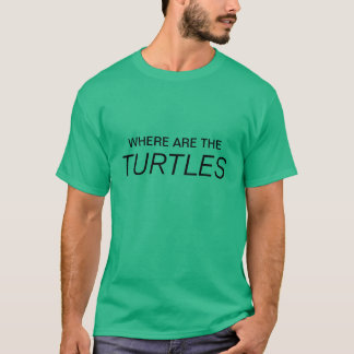 WHERE ARE THE TURTLES T-Shirt