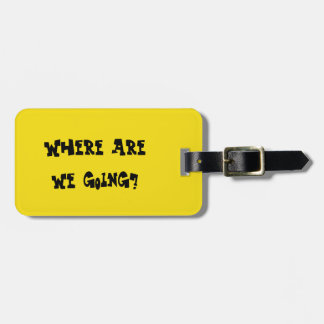 Where are we going? luggage tag