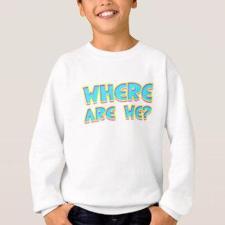 Where are we sweatshirt