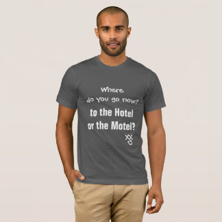 Where do you go now tshirt