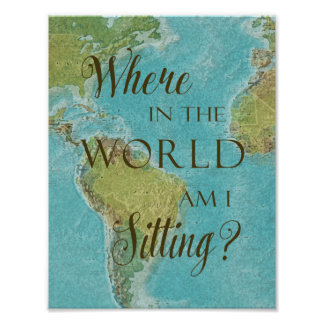 Where in the world am I sitting? Poster