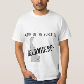 Where in the world is Delawhere? T-Shirt