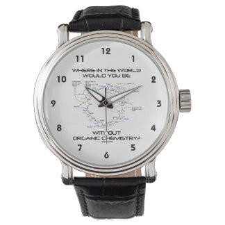 Where In The World Would You Be Organic Chemistry? Wrist Watches