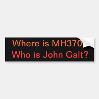 Where is MH370? Who is John Galt? Bumper Sticker