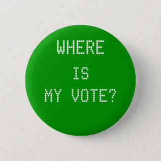 WHERE, IS, MY VOTE? 2 INCH ROUND BUTTON