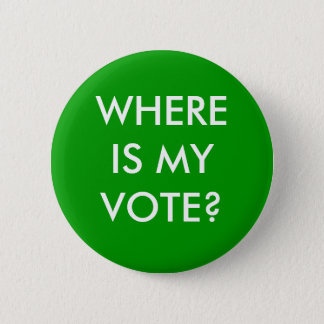 WHERE IS MY VOTE? 2 INCH ROUND BUTTON
