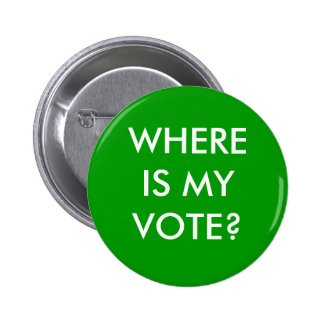 WHERE IS MY VOTE? 2 INCH ROUND BUTTON