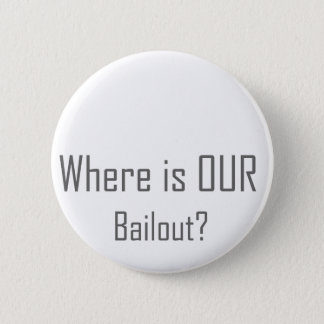 Where is OUR Bailout? 2 Inch Round Button
