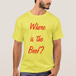 Where is the Beef? T-Shirt