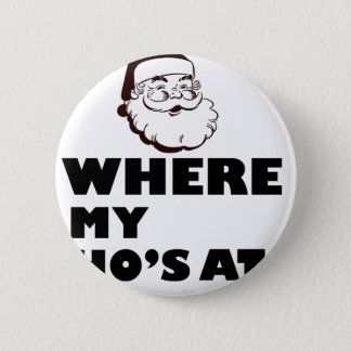 where my Ho's at 2 Inch Round Button