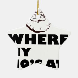 where my Ho's at Ceramic Ornament
