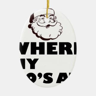 where my Ho's at Ceramic Oval Ornament