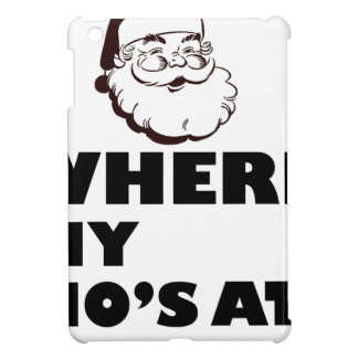 where my Ho's at Cover For The iPad Mini