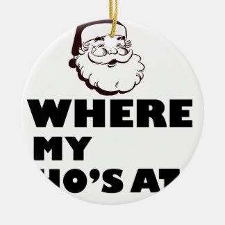 where my Ho's at Round Ceramic Ornament