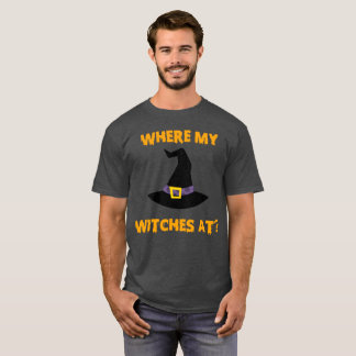 Where My Witches At Funny Halloween Shirt
