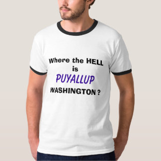Where the HELL is, PUYALLUP, WASHINGTON ? T-Shirt