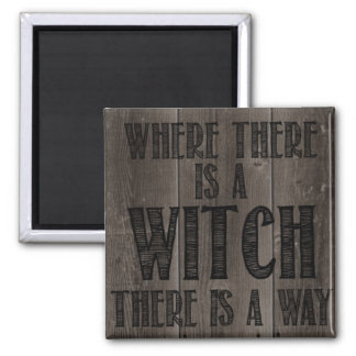 Where there is a Witch..... magnet